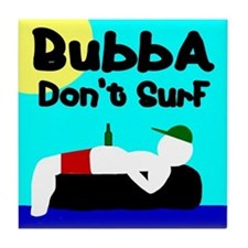 Bubba Don't Surf with beer Tile Coaster