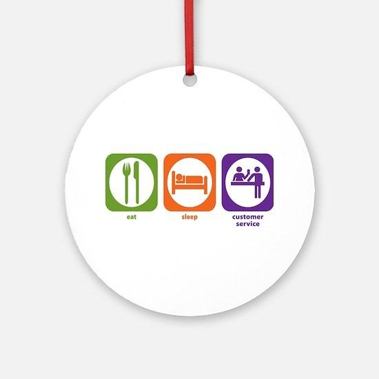 Eat Sleep Customer Service Ornament (Round)