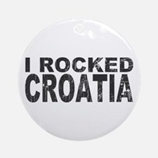 I Rocked Croatia Ornament (Round)