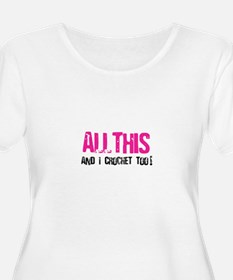 All This and I Crochet Too T-Shirt