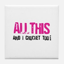 All This and I Crochet Too Tile Coaster