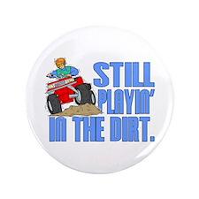 "Still Playin' in the Dirt 3.5"" Button"