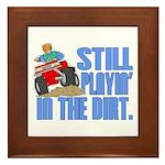 Still Playin' in the Dirt Framed Tile