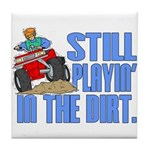Still Playin' in the Dirt Tile Coaster