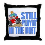 Still Playin' in the Dirt Throw Pillow