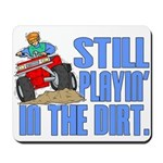 Still Playin' in the Dirt Mousepad