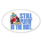 Still Playin' in the Dirt Oval Sticker