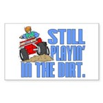 Still Playin' in the Dirt Rectangle Sticker