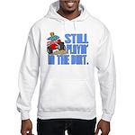 Still Playin' in the Dirt Hooded Sweatshirt