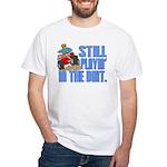 Still Playin' in the Dirt White T-Shirt