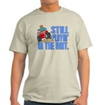 Still Playin' in the Dirt Light T-Shirt