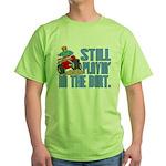 Still Playin' in the Dirt Green T-Shirt