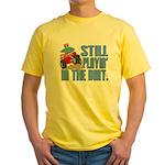 Still Playin' in the Dirt Yellow T-Shirt
