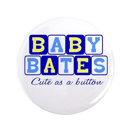 "BABY BATES CUSTOM ORDER 3.5"" Button"