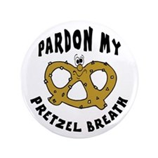 "Pardon My Pretzel Breath 3.5"" Button"