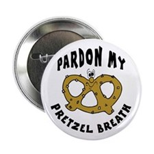 "Pardon My Pretzel Breath 2.25"" Button"