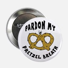 "Pardon My Pretzel Breath 2.25"" Button"