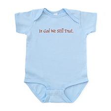 IN GOD WE STILL TRUST Infant Bodysuit