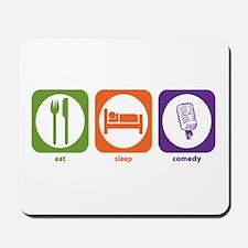 Eat Sleep Comedy Mousepad