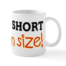 I'm Not Short, I'm Fun Size! Mug
