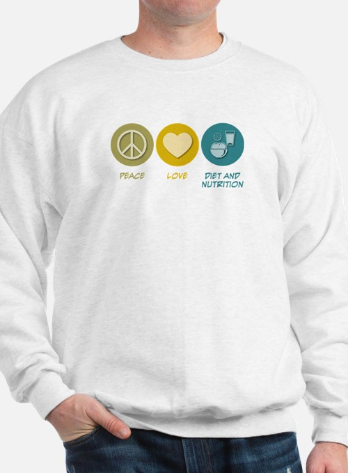 Peace Love Diet and Nutrition Sweatshirt