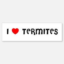 I LOVE TERMITES Bumper Bumper Bumper Sticker
