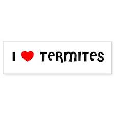 I LOVE TERMITES Bumper Bumper Sticker