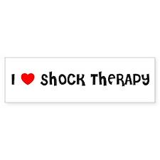I LOVE SHOCK THERAPY Bumper Bumper Sticker