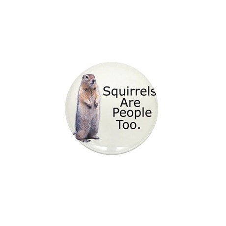 Squirrels Are People Too Mini Button