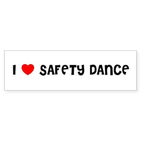 I LOVE SAFETY DANCE Bumper Sticker