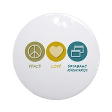 Peace Love Database Administration Ornament (Round