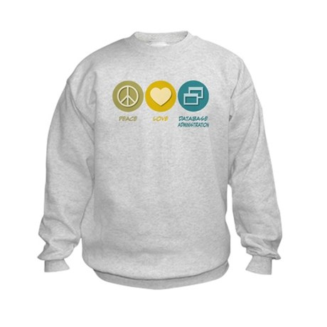 Peace Love Database Administration Kids Sweatshirt
