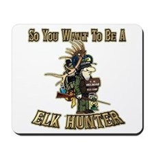 So you want to be a elk hunter Mousepad