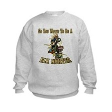 So you want to be a elk hunter Sweatshirt