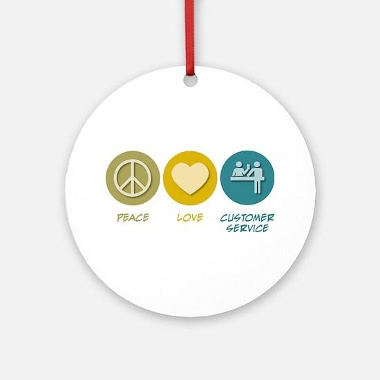 Peace Love Customer Service Ornament (Round)