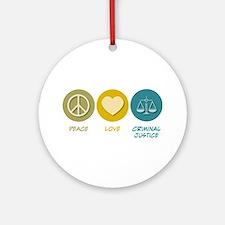 Peace Love Criminal Justice Ornament (Round)