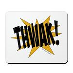 THWAK! Mousepad