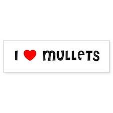 I LOVE MULLETS Bumper Bumper Sticker