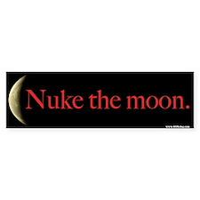 Nuke The Moon! Bumper Bumper Sticker