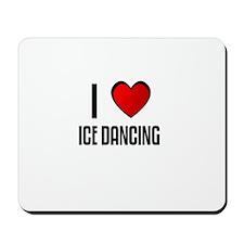 I LOVE ICE DANCING Mousepad