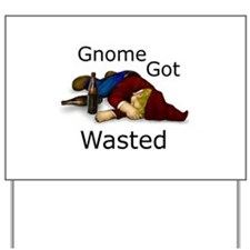 Gnome Got Wasted Yard Sign