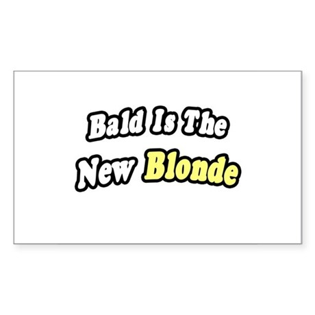 """Bald Is The New Blonde"" Rectangle Sticker"