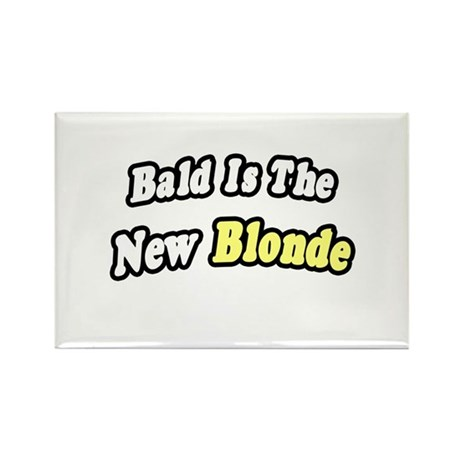 """""""Bald Is The New Blonde"""" Rectangle Magnet (10 pack"""