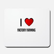 I LOVE FACTORY FARMING Mousepad