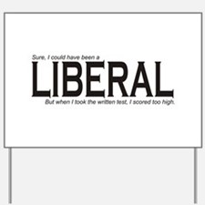 I could have been a LIBERAL Yard Sign