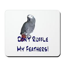 Don't Ruffle My Feathers! Mousepad