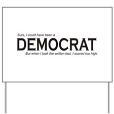 I could have been a DEMOCRAT Yard Sign