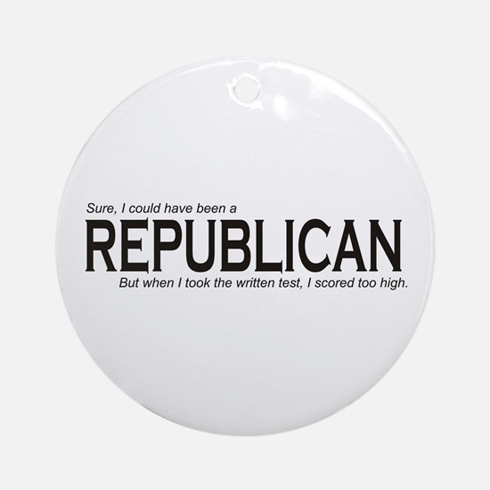 I could have been a REPUBLICAN Ornament (Round)
