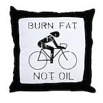 Burn fat not oil Throw Pillow