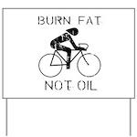 Burn fat not oil Yard Sign